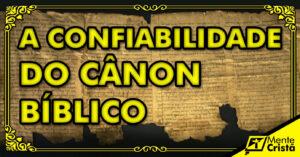 A CONFIABILIDADE DO CÂNON BÍBLICO