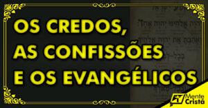 Credos, Confissões e os Evangélicos