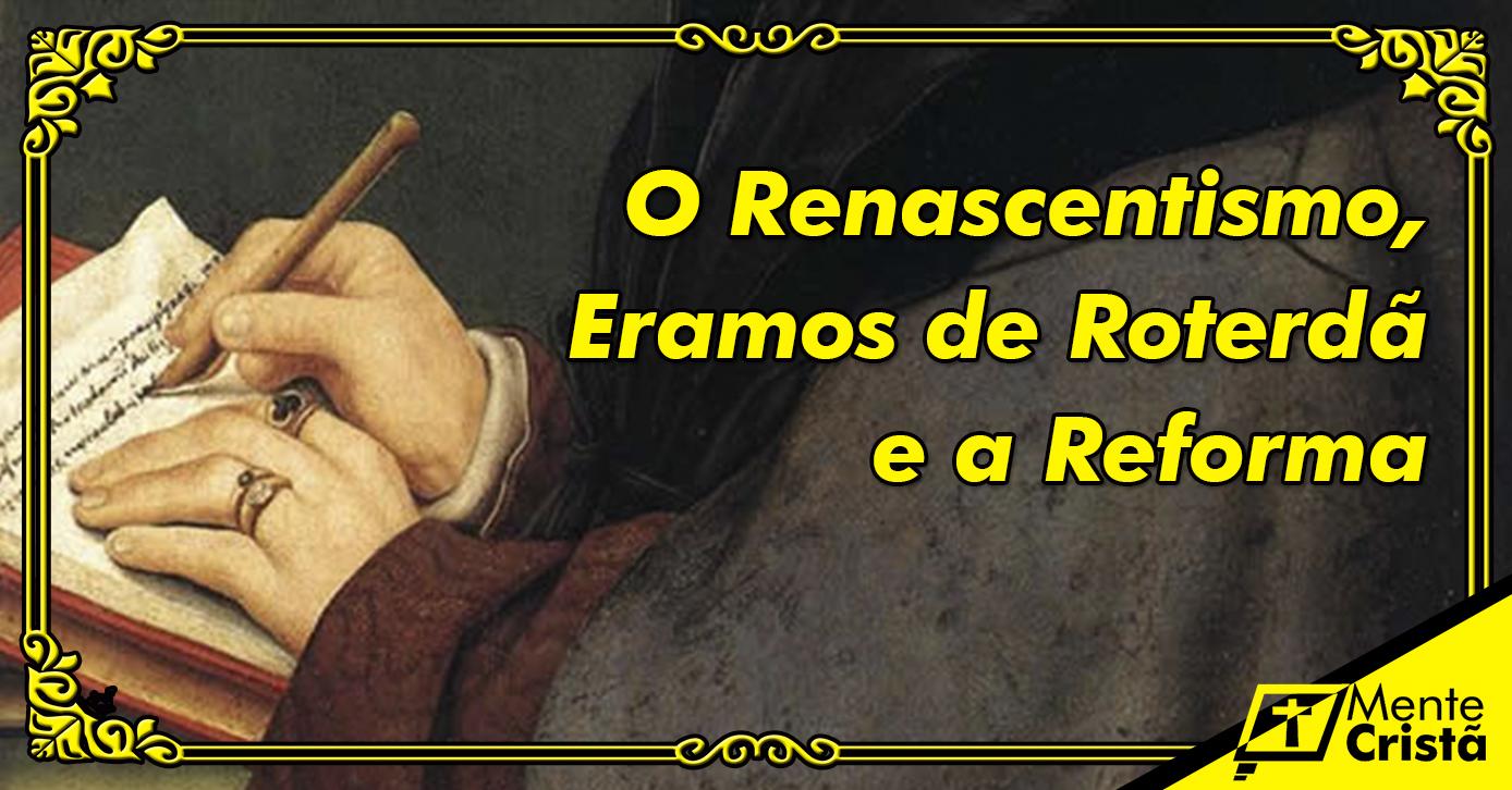 O Renascentismo, Eramos de Roterdã e a Reforma